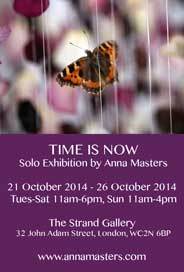 The Strand Gallery, London - Anna Masters: Time is Now. Solo Exhibition. Oct 21-26. - Galleries Oct'14