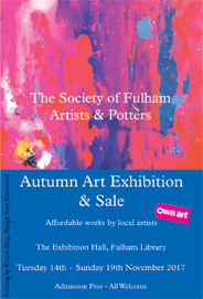 The Society of Fulham Artists & Potters: Autumn Exhibition and Sale.  Nov 14-19
